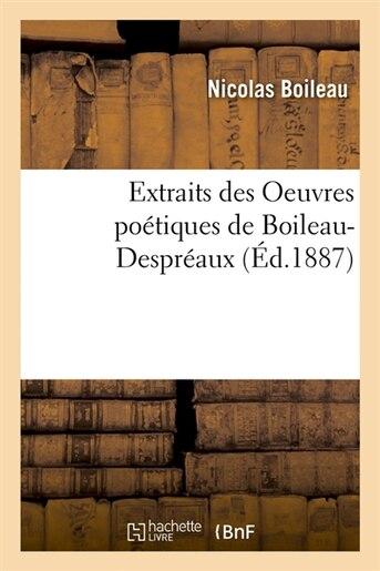 Extraits Des Oeuvres Poetiques de Boileau-Despreaux (Ed.1887) by Nicolas Boileau Despreaux