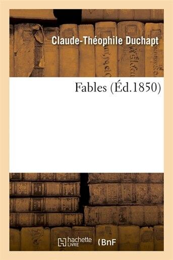 Fables (Ed.1850) by Duchapt C. T.