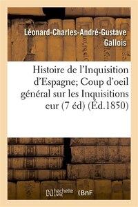 Histoire de L'Inquisition D'Espagne; Coup D'Oeil General Sur Les Inquisitions Eur (7 Ed) (Ed.1850)