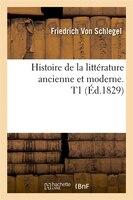 Histoire de La Litterature Ancienne Et Moderne. T1 (Ed.1829)