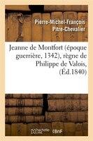 Jeanne de Montfort (Epoque Guerriere, 1342), Regne de Philippe de Valois, (Ed.1840)