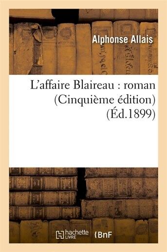 L'Affaire Blaireau: Roman (Cinquieme Edition) (Ed.1899) by Alphonse Allais