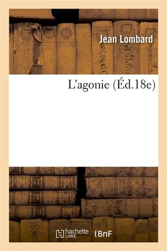 L'Agonie (Ed.18e) by Lombard J.