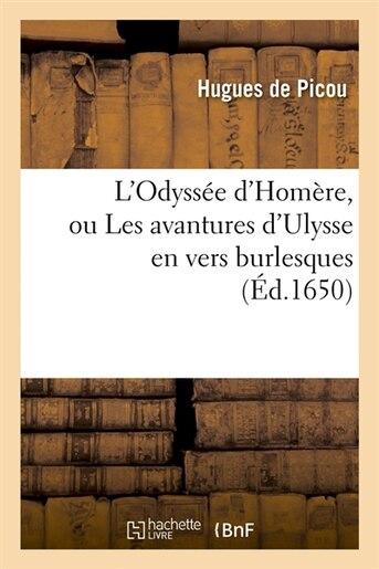 L'Odyssee D'Homere, Ou Les Avantures D'Ulysse En Vers Burlesques by De Picou H.