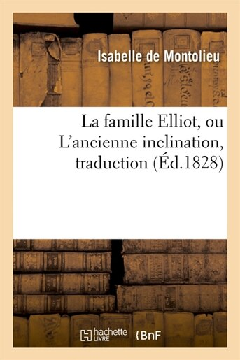 La Famille Elliot, Ou L'Ancienne Inclination, Traduction (Ed.1828) by De Montolieu I.