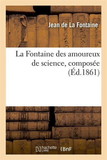 La Fontaine Des Amoureux de Science, Composee (Ed.1861) by JEAN DE LA FONTAINE