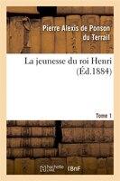 La Jeunesse Du Roi Henri. Tome 1 (Ed.1884)