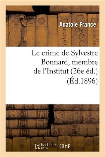 Le Crime de Sylvestre Bonnard, Membre de L'Institut (26e Ed.) by Anatole France