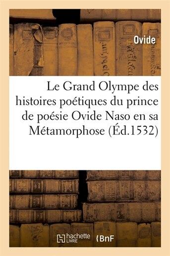 Le Grand Olympe Des Histoires Poetiques Du Prince de Poesie Ovide Naso En Sa Metamorphose (Ed.1532) by Ovide