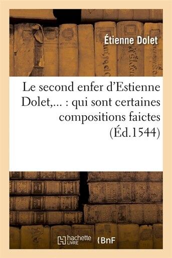 Le Second Enfer D'Estienne Dolet, ...: Qui Sont Certaines Compositions Faictes (Ed.1544) by Dolet E.