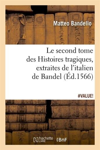 Le Second Tome Des Histoires Tragiques, Extraites de L'Italien de Bandel, (Ed.1566) by Matteo Bandello