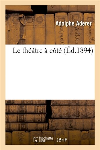 Le Theatre a Cote (Ed.1894) by Aderer a.