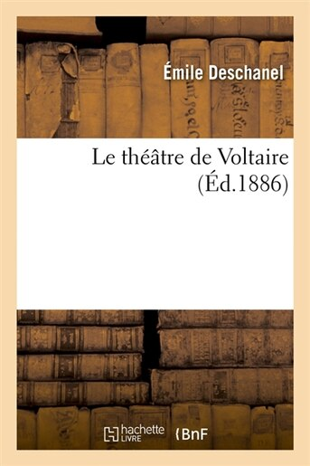Le Theatre de Voltaire (Ed.1886) by Deschanel E.