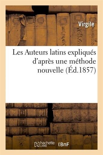 Les Auteurs Latins Expliques D'Apres Une Methode Nouvelle (Ed.1857) by Virgile