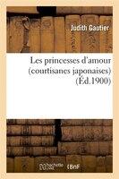Les Princesses D'Amour (Courtisanes Japonaises) (Ed.1900)