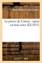 Le Prince de Catane: Opera En Trois Actes