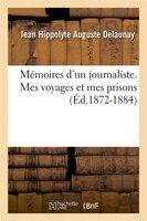 Memoires D'Un Journaliste. Mes Voyages Et Mes Prisons (Ed.1872-1884)