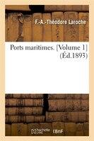 Ports Maritimes. [Volume 1] (Ed.1893)