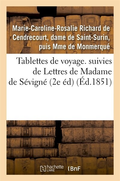 Tablettes de Voyage. Suivies de Lettres de Madame de Sevigne (2e Ed) (Ed.1851) by De Monmerque M. C. R.