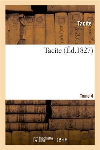 Tacite. Tome 4 (Ed.1827) by Tacite