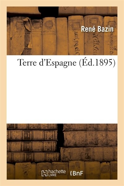 Terre D'Espagne (Ed.1895) by Bazin R.