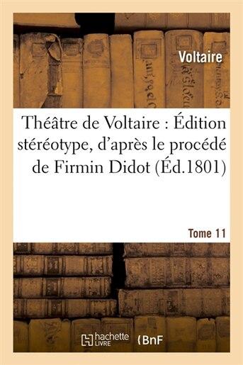Theatre de Voltaire: Edition Stereotype, D'Apres Le Procede de Firmin Didot. Tome 11 (Ed.1801) by Voltaire