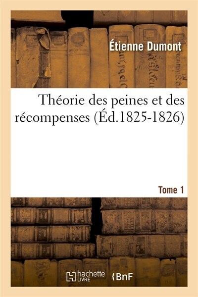 Theorie Des Peines Et Des Recompenses. Tome 1 (Ed.1825-1826) by Dumont E.