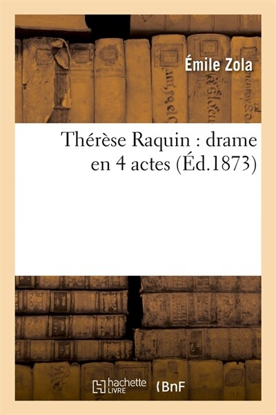 Therese Raquin: Drame En 4 Actes by Emile Zola