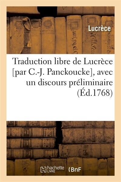 Traduction Libre de Lucrece [Par C.-J. Panckoucke], Avec Un Discours Preliminaire (Ed.1768) by Lucrece