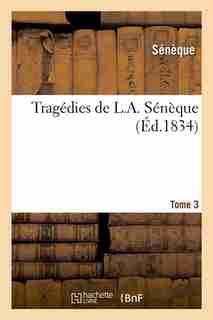 Tragedies de L. A. Seneque. Tome 3 (Ed.1834) by SENEQUE