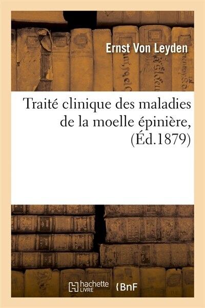 Traite Clinique Des Maladies de La Moelle Epiniere, (Ed.1879) by Von Leyden E.