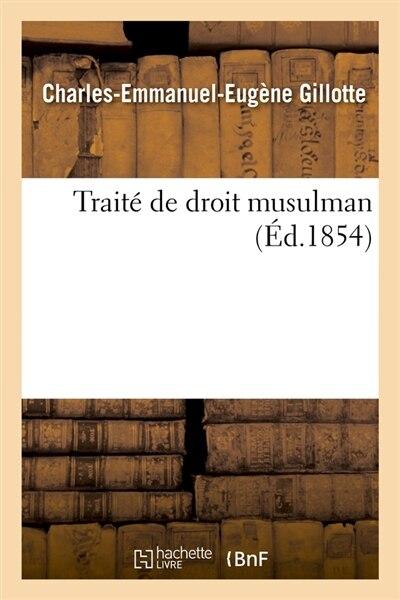 Traite de Droit Musulman (Ed.1854) by Gillotte C. E. E.