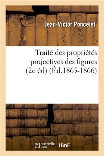 Traite Des Proprietes Projectives Des Figures (2e Ed) by Jean-victor Poncelet