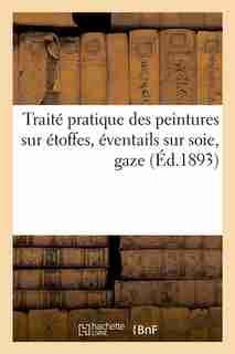 Traite Pratique Des Peintures Sur Etoffes, Eventails Sur Soie, Gaze by Hachette Livre