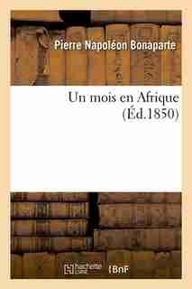 Un Mois En Afrique (Ed.1850) by Bonaparte P. N.