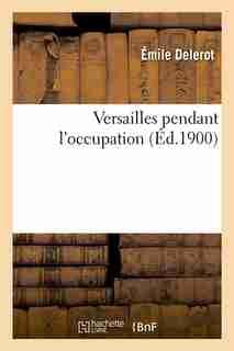 Versailles Pendant L'Occupation (Ed.1900) by Delerot E.