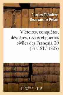 Victoires, Conquetes, Desastres, Revers Et Guerres Civiles Des Francais. 20 (Ed.1817-1825) by SANS AUTEUR