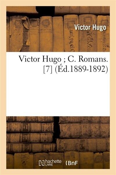 Victor Hugo; C. Romans. [7] (Ed.1889-1892) by Victor Hugo