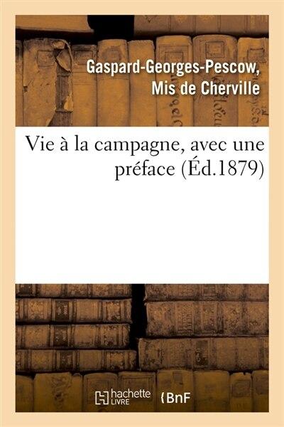 Vie a la Campagne, Avec Une Preface (Ed.1879) by De Cherville G. G. P.