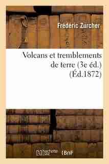 Volcans Et Tremblements de Terre (3e Ed.) (Ed.1872) by Zurcher F.