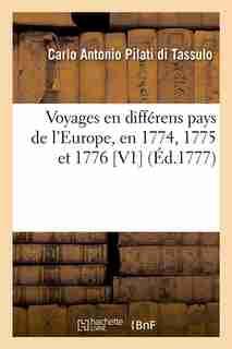 Voyages En Differens Pays de L'Europe, En 1774, 1775 Et 1776 [V1] (Ed.1777) by Pilati Di Tassulo C. a.