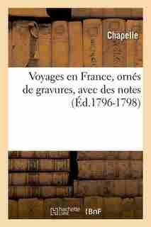 Voyages En France, Ornes de Gravures, Avec Des Notes (Ed.1796-1798) by Chapelle