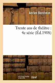 Trente ANS de Theatre: 4e Serie by Adrien Bernheim