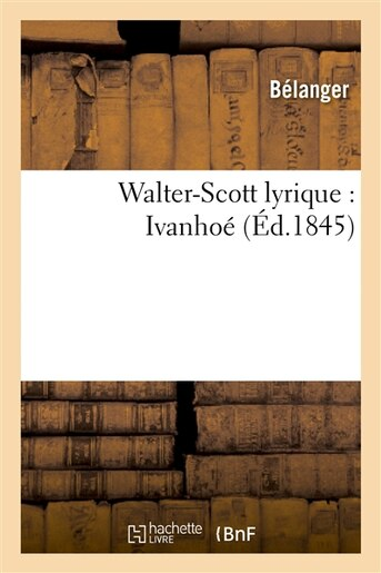 Walter-Scott Lyrique: Ivanhoe by Belanger