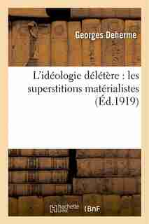 L Ideologie Deletere: Les Superstitions Materialistes by Georges Deherme