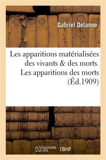 Les Apparitions Materialisees Des Vivants Des Morts. Les Apparitions Des Morts by Gabriel Delanne