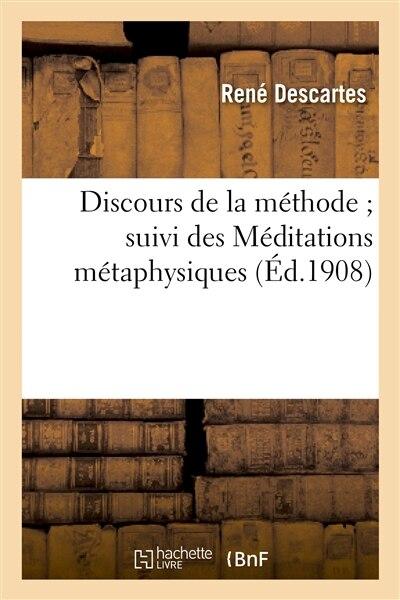 Discours de La Methode; Suivi Des Meditations Metaphysiques by Rene Descartes