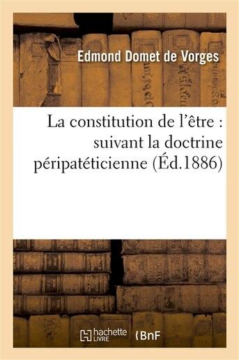 La Constitution de L Etre: Suivant La Doctrine Peripateticienne by Edmond Domet De Vorges