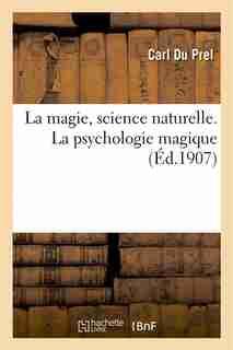 La Magie, Science Naturelle. La Psychologie Magique by Carl Du Prel