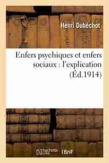 Enfers Psychiques Et Enfers Sociaux: L Explication by Henri Dubechot
